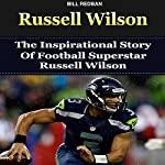 Russell Wilson: The Inspirational Story of Football Superstar Russell Wilson | Bill Redban
