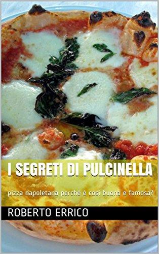 - i segreti di pulcinella: pizza napoletana perchè è cosi buona e famosa? (Italian Edition)