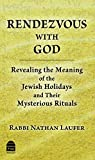 Rendezvous With God: Revealing the Meaning of the Jewish Holiday and Their Mysterious Rituals