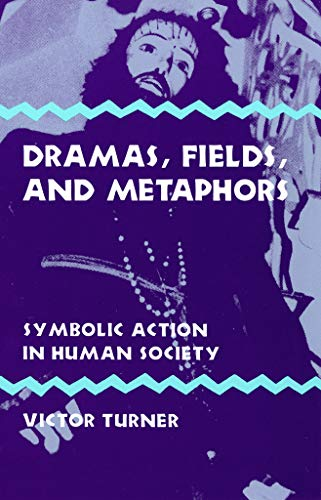 Dramas, Fields, and Metaphors: Symbolic Action in Human Society (Symbol, Myth, and Ritual Series)