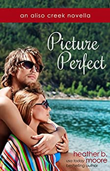 Picture Perfect (Aliso Creek Series Book 1) by [Moore, Heather B.]
