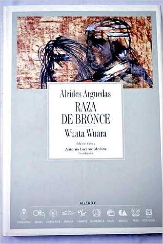 Raza de bronce / Wuata Wuara: Edicion critica de A. Lorente Medina (Coleccion Archivos 11)