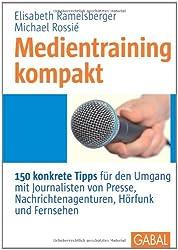 Medientraining kompakt: 150 konkrete Tipps für den Umgang mit Journalisten von Presse, Nachrichtenagenturen, Hörfunk und Fernsehen