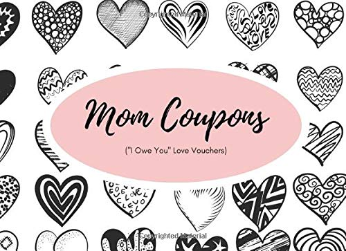 "Pdf Parenting Mom Coupons (""I Owe You"" Love Vouchers): Funny Valentines, Mother's Day, Happy Birthday Present 