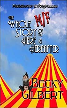Misbehavior & Forgiveness: THE WHOLE M/F STORY OF THE HERE AND HEREAFTER by Becky Gilbert (2014-07-22)