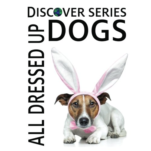 Dogs All Dressed Up: Discover Series Picture Book for Children -