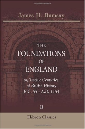 The Foundations of England; or, Twelve Centuries of British History, B.C. 55 - A.D. 1154: Volume 2 pdf