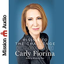 Rising to the Challenge: My Leadership Journey Audiobook by Carly Fiorina Narrated by Kimberly Farr