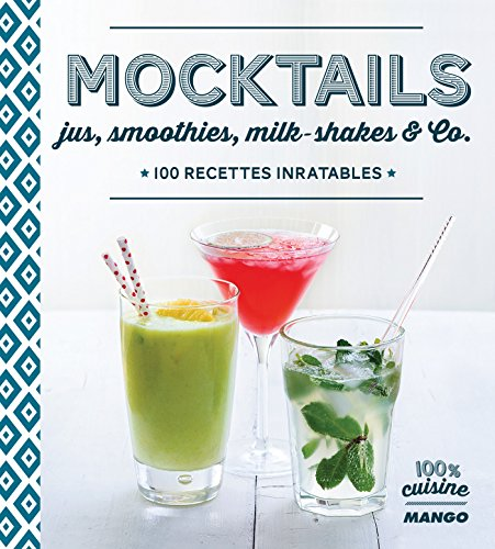 Mocktails, jus, smoothies, milkshakes and Co, 100 recettes inratables (100 % cuisine) (French Edition) ()
