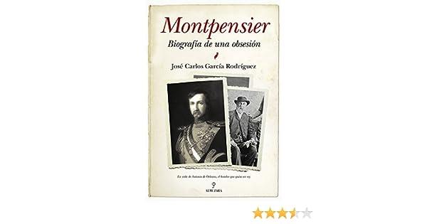 Montpensier, biografía de una obsesión (Memorias y biografías)