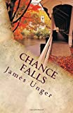 img - for Chance Falls (Volume 1) by James Unger (2012-06-19) book / textbook / text book