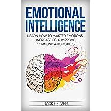 Emotional Intelligence: Learn How to Master Emotions, Increase EQ & Improve Communication Skills