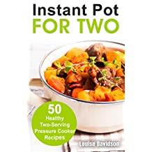 Instant Pot for Two: 50 Healthy Two-Serving Pressure Cooker Recipes (Cooking for Two Book 8)