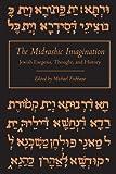 The Midrashic Imagination Jewish Exegesis, Thought, and History