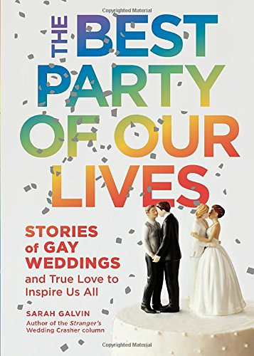 Search : The Best Party of Our Lives: Stories of Gay Weddings and True Love to Inspire Us All
