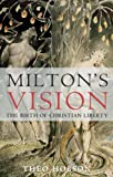 Milton's Vision : The Birth of Christian Liberty, Hobson, Theo, 184706342X