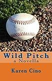 Wild Pitch by Karen Cino (2016-03-28)