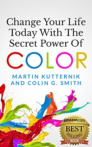 Change Your Life Today With The Secret Power of Color