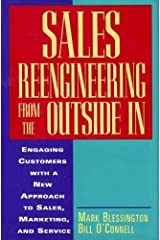Sales Reengineering from the Outside in: Engaging Customers With a New Approach to Sales, Marketing, and Service by Mark Blessington (1995-06-03) Hardcover