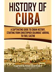 History of Cuba: A Captivating Guide to Cuban History, Starting from Christopher Columbus' Arrival to Fidel Castro