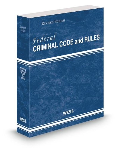 Federal Criminal Code and Rules, 2013 Revised ed.