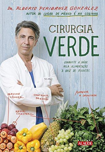 Cirurgia verde: Conquiste a saúde pela alimentação à base de plantas