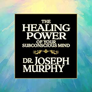 The Healing Power of Your Subconscious Mind Audiobook