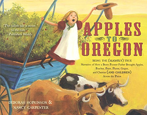 - Apples To Oregon: Being The (Slightly) True Narrative Of How A Brave Pioneer Father Brought Apples, Peaches, Pears, Plums, Grapes, And Cherries (And ... (Turtleback School & Library Binding Edition)