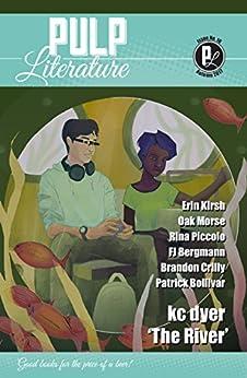 Pulp Literature Autumn 2017: Issue 16 by [dyer, kc, Landels, JM, Anastasiou, Mel, Crilly, Brandon, Brown, Greg, Bollivar, Patrick, Pieters, Susan, Kirsh, Erin, Bergmann, FJ, Piccolo, Rina]