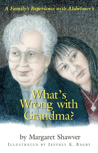 What's Wrong With Grandma?: A Family's Experience With Alzheimer's (Young Readers)