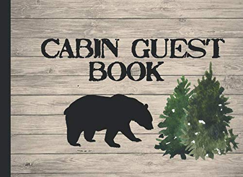 Cabin Guest Book: Rustic Cottage/Cabin Guest Book: Vacation Rental Guest Book, Airbnb, Guest House, Bed and Breakfast, Mountain Home, Lake Home, record lasting memories