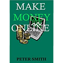 Make Money Online: How to Make Money Online, Work at Home With No Set Schedule, Start Today to Be Your Own Boss