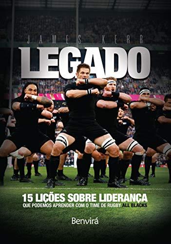 Legado: 15 lições de liderança que podemos aprender com o time de rugby All Blacks