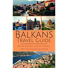 Balkans Travel Guide: Your essential guide book for travelling in the Balkans