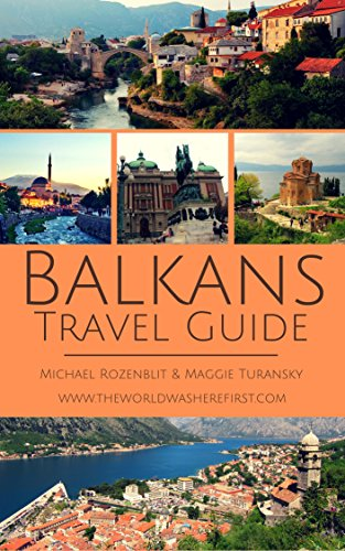 Balkans Travel Guide: Your essential guide book for travelling in the Balkans...
