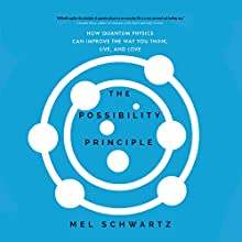 The Possibility Principle: How Quantum Physics Can Improve the Way You Think, Live, and Love Audiobook by Mel Schwartz Narrated by Tom Parks