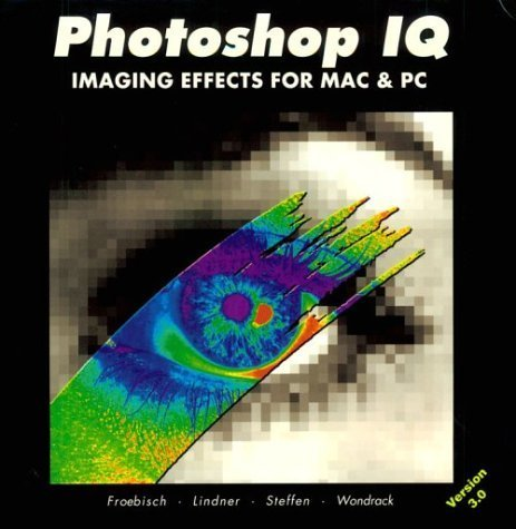 Photoshop Iq: Imaging Effects For Mac And Pc by Dieter K. Froebisch (1998-06-30)