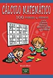 Cálculo matemático: 100 puzles y juegos para sumar, restar, multiplicar y dividir (Spanish Edition)