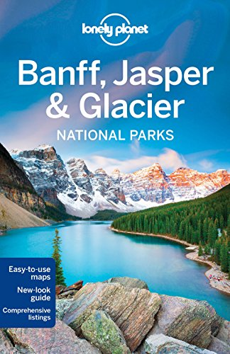 Lonely Planet Banff, Jasper and Glacier National Parks (Travel Guide)