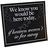 """Fun Express """"We Know You Would Be Here Today, If Heaven Weren't So Far Away"""" Memorial Wedding Sign"""