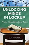 Unlocking Minds in Lockup: Prison Education Opens Doors by Jan Walker (2015-09-15)