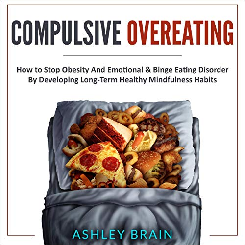 Compulsive Overeating: How to Stop Obesity and Emotional & Binge Eating Disorder by Developing Long-Term Intuitive Healthy Mindfulness Habits