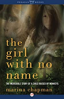 The Girl with No Name: The Incredible Story of a Child Raised by Monkeys by [Chapman, Marina, Barrett-Lee, Lynne]