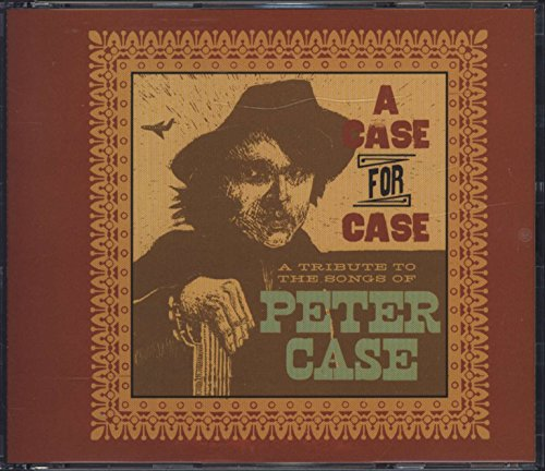 - A Case for Case: A Tribute to the Songs of Peter Case