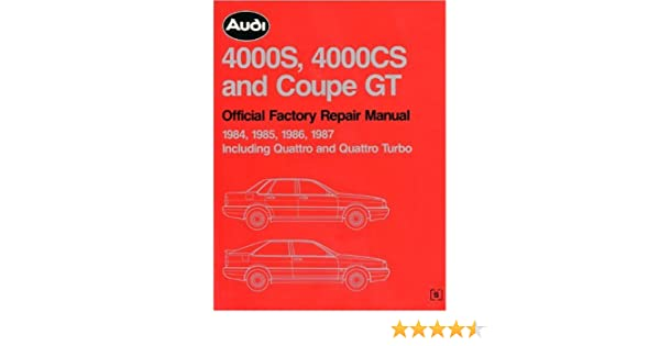 Audi 4000S, 4000Cs and Coupe Gt: Official Factory Repair Manual 1984, 1985, 1986, 1987 : Including Quattro and Quattro Turbo: Audi of America: ...