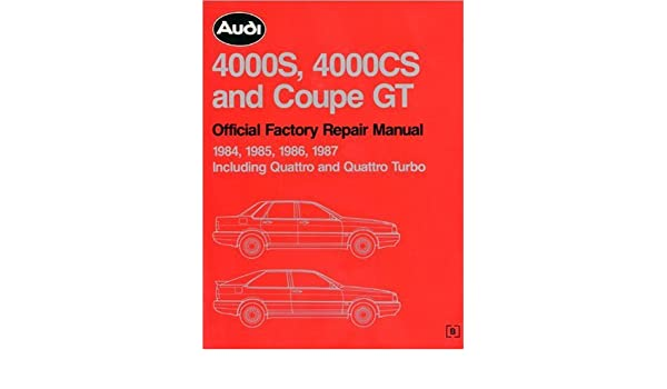 Audi 4000S, 4000CS and Coupe GT Official Factory Repair Manual 1984-1987: Including Quattro and Quattro Turbo. Full Service Information Including Wiring ...