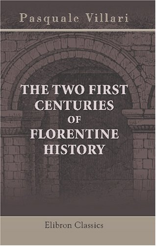 Download The Two First Centuries of Florentine History: The Republic and Parties at the Time of Dante ebook