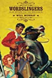 Wordslingers : An Epitaph for the Western, Murray, Will, 1618270850