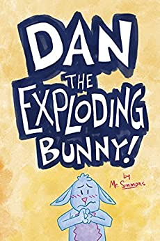 Dan the Exploding Bunny by [Simmons, Mr.]
