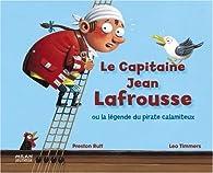 Le capitaine Jean Lafrousse : Ou la légende du pirate catastrophique par Leo Timmers